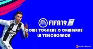 FIFA 19 TOGLIERE CAMBIARE TELECRONACA